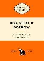 Beg, Steal and Borrow Artists Against Originality by Robert Shore