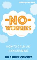 No Worries How to calm an anxious mind by Ashley Conway