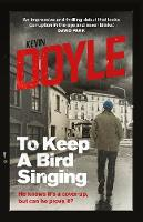 To Keep a Bird Singing by Kevin Doyle