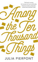 Cover for Among the Ten Thousand Things by Julia Pierpont