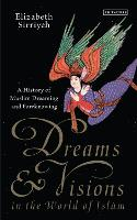 Dreams and Visions in the World of Islam by Elizabeth Sirriyeh