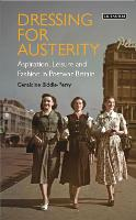 Dressing for Austerity Aspiration, Leisure and Fashion in Post-war Britain by Geraldine Biddle-Perry