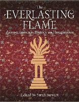 The Everlasting Flame Zoroastrianism in History and Imagination by Sarah Stewart