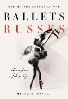 Behind the Scenes at the Ballets Russes Stories from a Silver Age by Michael Meylac, Ismene Brown, John Neumeier