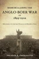 Memorializing the Anglo-Boer War of 1899-1902 Militarization of the Landscape: Monuments and Memorials in Britain by Valerie B. Parkhouse