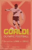Goald! Olympic Football: the road from 1900 to 2012 by Wilson Bain