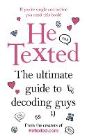 He Texted The Ultimate Guide to Decoding Guys by Carrie Henderson-McDermott, Lisa Winning