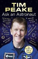 Ask an Astronaut My Guide to Life in Space (Official Tim Peake Book) by Tim Peake