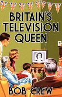 Britain's Television Queen by Bob Crew