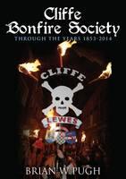 Cliffe Bonfire Society Through the Years by Brian W. Pugh