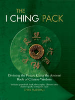 The I Ching Pack Divining the Future Using the Ancient Book of Chinese Wisdom by Chris Marshall
