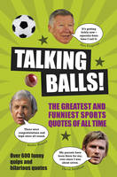 Talking Balls The Greatest and Funniest Sports Quotes Ever! by Richard Foster