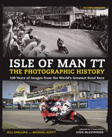 Isle of Man TT: The Photographic History 100 Years of Images from the World's Greatest Road Race by Jim Pipe