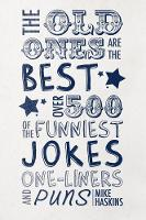 The Old Ones Are the Best Jokes Over 500 of the Funniest Jokes, One-Liners and Puns by Mike Haskins