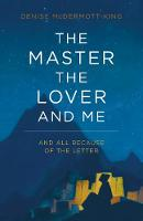 The Master, the Lover, and Me And All Because of the Letter by Denise McDermott-King