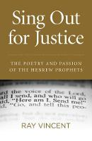 Sing Out for Justice The Poetry and Passion of the Hebrew Prophets by Ray Vincent