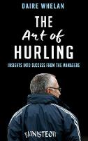The Art of Hurling: Insights into Success from the Managers by Daire Whelan