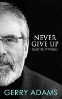 Never Give Up Selected Writings by Gerry Adams
