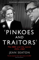 Pinkoes and Traitors The BBC and the nation, 1974-1987 by Jean Seaton