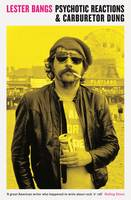 Psychotic Reactions and Carburetor Dung by Lester Bangs, Greil Marcus