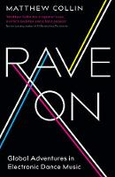 Rave On Global Adventures in Electronic Dance Music by Matthew Collin