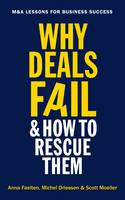 Why Deals Fail and How to Rescue Them M&A lessons for business success by Anna Faelten, Michel Driessen, Scott Moeller