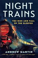 Night Trains The Rise and Fall of the Sleeper by Andrew Martin