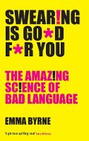 Swearing Is Good For You The Amazing Science of Bad Language by Emma Byrne