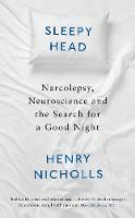 Sleepyhead Narcolepsy, Neuroscience and the Search for a Good Night by Henry Nicholls