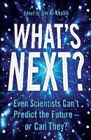 What's Next? Even Scientists Can't Predict the Future - or Can They? by Jim Al-Khalili