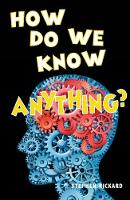 How Do We Know Anything by Stephen Rickard