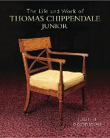 The Life and Work of Thomas Chippendale Junior by Judith Goodison