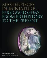 Masterpieces in Miniature Engraved Gems from Prehistory to the Present by Claudia Wagner, John Boardman