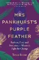 Mrs Pankhurst's Purple Feather Fashion, Fury and Feminism - Women's Fight for Change