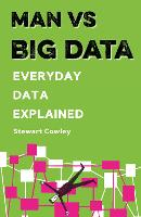 Man vs Big Data Everyday data explained by Stewart Cowley