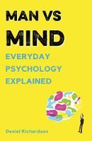Man vs Mind Everyday Psychology Explained by Daniel Richardson