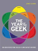 The Year of the Geek 365 Adventures from the Sci-Fi Universe by James Clarke