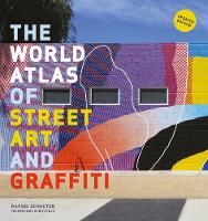 World Atlas of Street Art and Graffiti by Rafael Schacter, John Fekner