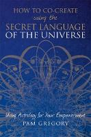 How to Co-Create Using the Secret Language of the Universe by Pam Gregory