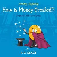Money Mystery How is Money Created? by A. G. Glaze