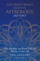 You Don't Really Believe in Astrology, Do You? by Pam Gregory