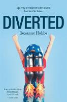 Diverted A journey of resilience to the newest frontier of inclusion by Roxanne Hobbs