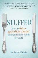 Stuffed How to Feel So Good about Yourself You Won't Have Room for Cake by Fadela Hilali