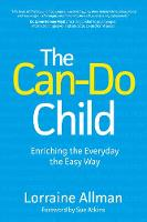 The Can-Do Child Enriching the Everyday the Easy Way by Lorraine Allman, Sue Atkins