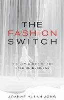 The Fashion Switch The New Rules of the Fashion Business by Joanne Yulan Jong