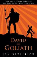 David and Goliath How Independent Retailers Can Take on the Giants and Win by Ian Retallick