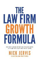 Law Firm Growth Formula How Smart Solicitors Attract More of the Right Clients at the Right Price to Grow Their Law Firm Quickly by Nick Jervis