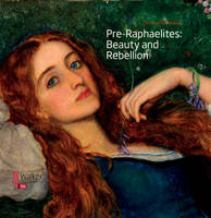 Pre-Raphaelites: Beauty and Rebellion by Christopher Newall