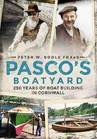 Pasco's Boatyard 250 Years of Boatbuilding in Cornwall by Peter W. Bodle