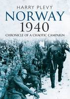 Norway 1940 Chronicle of a Chaotic Campaign by Harry Plevy